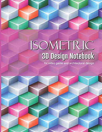 Isometric 3D Design Notebook: Graphing Paper for Designing Architecture and Video Game Elements