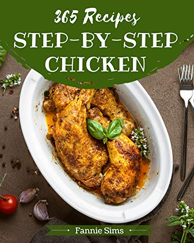 365 Step-by-Step Chicken Recipes: Everything You Need in One Chicken Cookbook! (English Edition)