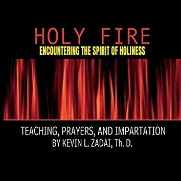Holy Fire: Encountering the Spirit of Holiness
