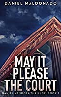 May It Please The Court: Large Print Hardcover Edition (Daniel Mendoza Thrillers)