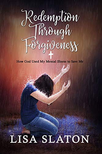 Book: Redemption Through Forgiveness - How God Used My Mental Illness to Save Me by Lisa Slaton