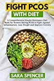 Fight PCOS with Diet: A Comprehensive Insulin Resistance Diet Book for Women Having PCOS to Fight Against Inflammation, Lose Weight and Improve Fertility (English Edition)