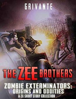 The Zee Brothers: Origins and Oddities (Zombie Exterminators Book 5)