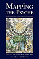 Mapping the Psyche Volume 1: The Planets and the Zodiac Signs