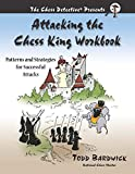 Attacking The Chess King Workbook: Patterns And Strategies For Successful Attacks-Bardwick, Todd