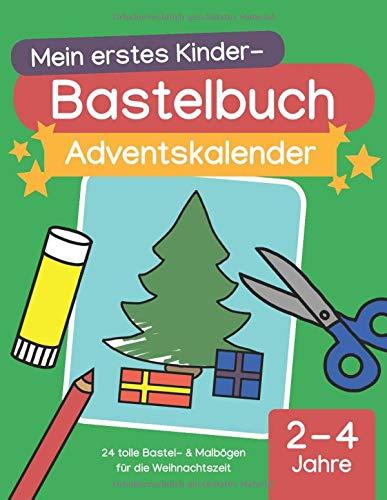 Mein erstes Kinder-Bastelbuch: Adventskalender: 24 tolle Bastel- & Malbögen für die Weihnachtszeit (2 - 4 Jahre)