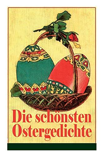 Die schönsten Ostergedichte: Osterbuch mit Illustrationen: Auf ein Ei geschrieben + Der erste Ostertag + Das Häschen + Osterjubel + Der ... grünen Gras + Will dir den Frühling zeigen...