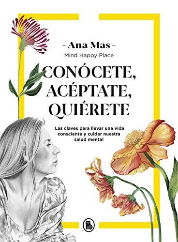 Conócete, acéptate, quiérete de Ana Mas Villaseñor