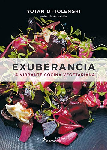 EXUBERANCIA: La Vibrante Cocina Vegetariana / Vibrant Vegetable Cooking from London's Ottolenghi (Salamandra fun&food)