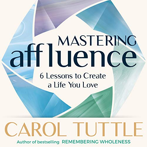 Mastering Affluence: 6 Lessons to Create a Life You Love audiobook cover art