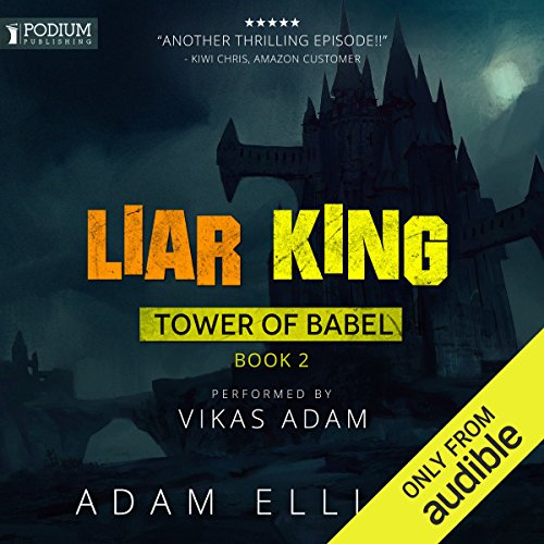 Liar King     Tower of Babel, Book 2              By:                                                                                                                                 Adam Elliott                               Narrated by:                                                                                                                                 Vikas Adam                      Length: 9 hrs and 23 mins     383 ratings     Overall 4.4