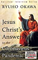 Jesus Christ's Answers to the Coronavirus Pandemic