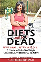 Diets Are Dead Win Small With M.E.D.S.: 7 Habits To Make You Weight Conscious, Live Healthy & Be Active