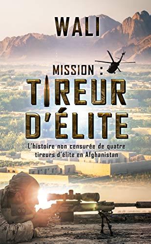 Mission : tireur d'élite: L'histoire de quatre tireurs d'élite en Afghanistan (French Edition)