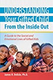 Understanding Your Gifted Child From the Inside Out: A Guide to the Social and Emotional Lives of Gifted Kids