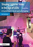 Shaping Light for Video in the Age of LEDs: A Practical Guide to the Art and Craft of Lighting
