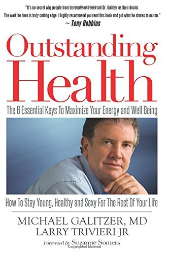 Outstanding Health: The 6 Essential Keys to Maximize Your Energy and Well Being. How To Stay Young, Healthy and Sexy For The Rest Of Your Life by Suzanne Somers (Foreword), Michael Galitzer (17-Mar-2015) Paperback