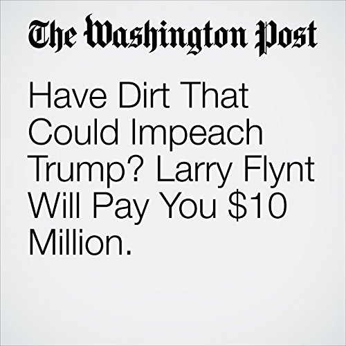 Have Dirt That Could Impeach Trump? Larry Flynt Will Pay You $10 Million. copertina