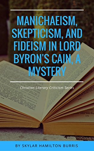 Manichaeism, Skepticism, and Fideism in Lord Byron's Cain, A Mystery