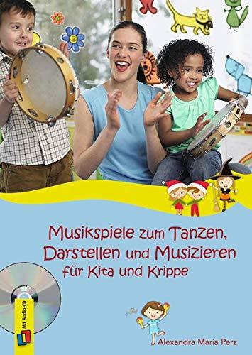 Musikspiele zum Tanzen, Darstellen und Musizieren für Kita und Krippe: Mit Audio-CD