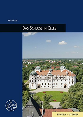 Das Schloss in Celle (Burgen, Schlösser und Wehrbauten in Mitteleuropa, Band 29)