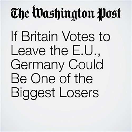 If Britain Votes to Leave the E.U., Germany Could Be One of the Biggest Losers cover art