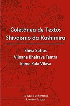 Coletânea de Textos Shivaismo da Kashimira: Tradução e comentários por [Paulo Murilo Rosas]