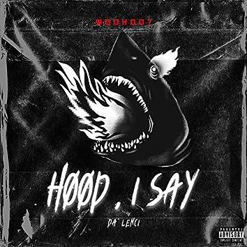 Hood, I Say