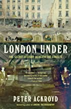 London Under: The Secret History Beneath the Streets (English Edition)