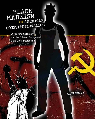 Black Marxism and American Constitutionalism: An Interpretive History from Colonial Background to the Great Depression
