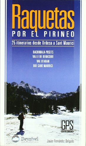 Raquetas por el pirineo - 25 itinerarios de ordesa a sant maurici (Guia Montañera) ⭐