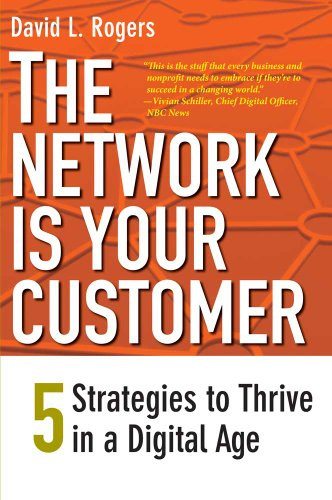 Compare Textbook Prices for The Network Is Your Customer: Five Strategies to Thrive in a Digital Age Illustrated Edition ISBN 0884325858672 by Rogers, David L.