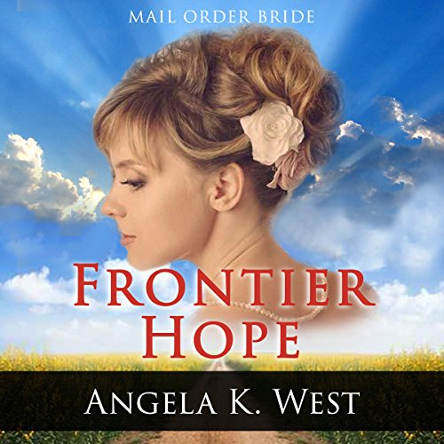 Mail Order Bride: Frontier Hope                   By:                                                                                                                                 Angela K. West                               Narrated by:                                                                                                                                 Stephanie Summerville                      Length: 51 mins     11 ratings     Overall 4.2