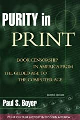 Purity in Print: Book Censorship in America from the Gilded Age to the Computer Age (Print Culture History in Modern America) Kindle Edition