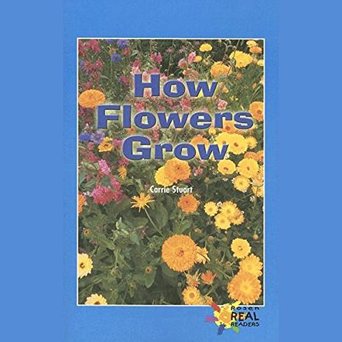 How Flowers Grow     Rosen Real Readers              By:                                                                                                                                 Carrie Stuart                               Narrated by:                                                                                                                                 Sonia Manzano                      Length: 2 mins     Not rated yet     Overall 0.0