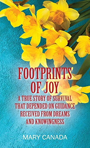 Footprints of Joy: A true story of survival that depended on guidance received from dreams and knowingness