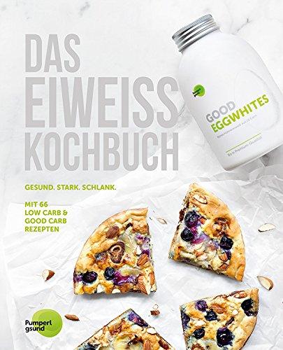 Das Eiweiss Kochbuch: 66 Gesunde Rezepte mit Protein für Muskelaufbau und natürliches Abnehmen. Gute Ernährung mit Low Carb und Good Carb