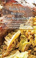 Paleo Diet Recipes for Beginners: Boost Your Health and Feel Great with These Easy and Delicious Recipes to Cook at Home on a Budget