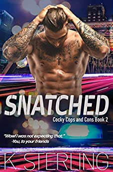 Snatched (Cocky Cops and Cons Book 2) by [K. Sterling]