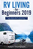 RV Living for Beginners 2019: Live Your Dream with RV Retirement Living Prep Guide to Full-Time RV...