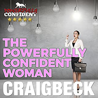The Powerfully Confident Woman     How to Love Yourself First              By:                                                                                                                                 Craig Beck                               Narrated by:                                                                                                                                 Craig Beck                      Length: 5 hrs and 5 mins     40 ratings     Overall 4.6