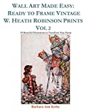 Wall Art Made Easy: Ready to Frame Vintage W. Heath Robinson Prints Vol 2: 30 Beautiful Illustrations to Transform Your Home