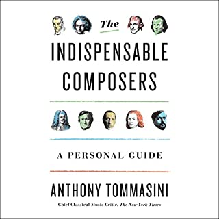 The Indispensable Composers     A Personal Guide              By:                                                                                                                                 Anthony Tommasini                               Narrated by:                                                                                                                                 Mark Bramhall                      Length: 20 hrs and 24 mins     5 ratings     Overall 4.4