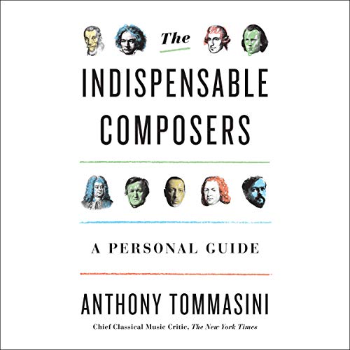 The Indispensable Composers     A Personal Guide              By:                                                                                                                                 Anthony Tommasini                               Narrated by:                                                                                                                                 Mark Bramhall                      Length: 20 hrs and 24 mins     Not rated yet     Overall 0.0