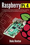 RASPBERRY PI 4: A Comprehensive Guide to Raspberry Pi 4 Setup, Learning Programming and Developing Innovative Projects