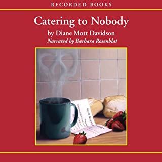 Catering to Nobody                   By:                                                                                                                                 Diane Mott Davidson                               Narrated by:                                                                                                                                 Barbara Rosenblat                      Length: 8 hrs and 51 mins     707 ratings     Overall 4.1