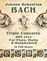 Bach: Triple Concerto, Bwv 1044, for Flute, Violin and Harpsichord in Full Score (Dover Orchestral Scores) (Dover Music Scores)