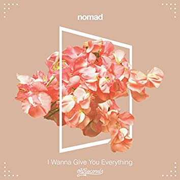 I Wanna Give You Everything