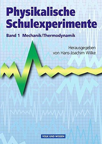 Physikalische Schulexperimente: Band 1 - Mechanik, Thermodynamik: Buch
