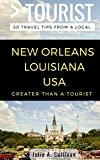 Greater Than a Tourist- New Orleans Louisiana USA: 50 Travel Tips from a Local (Volume 1)